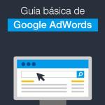 Google Adwords eBook: Guía básica para crear campañas publicitarias más eficaces